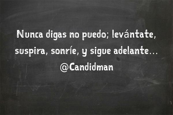 20160709 Nunca digas no puedo; levántate, suspira, sonríe, y sigue adelante… @Candidman