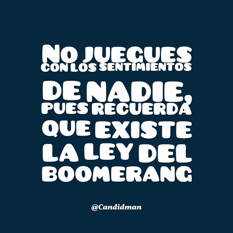 20160712 No juegues con los sentimientos de nadie, pues recuerda que existe la ley del boomerang - @Candidman