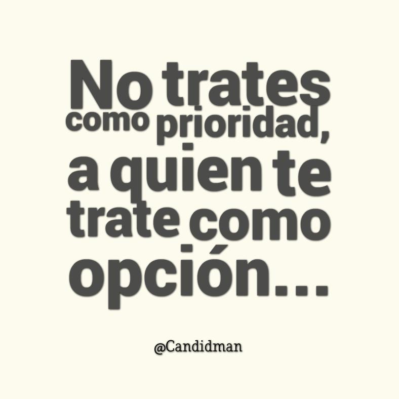 20160712 No trates como prioridad, a quien te trate como opción... - @Candidman