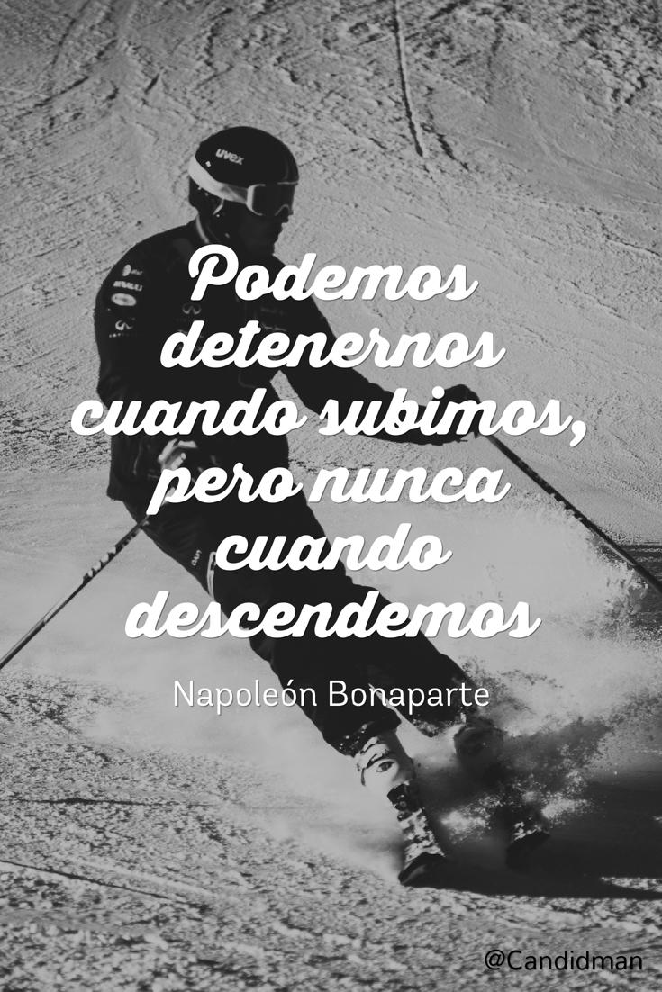 20160714 Podemos detenernos cuando subimos, pero nunca cuando descendemos - Napoleón Bonaparte @Candidman pinterest