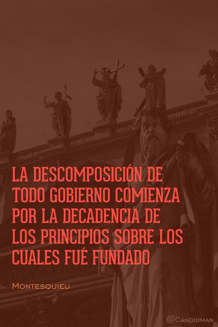 20160719 La descomposición de todo gobierno comienza por la decadencia de los principios sobre los cuales fué fundado - Montesquieu @Candidman pinterest