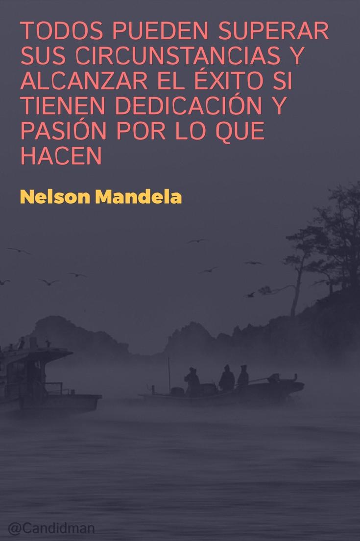 20160720 Todos pueden superar sus circunstancias y alcanzar el éxito si tienen dedicación y pasión por lo que hacen - Nelson Mandela @Candidman pinterest