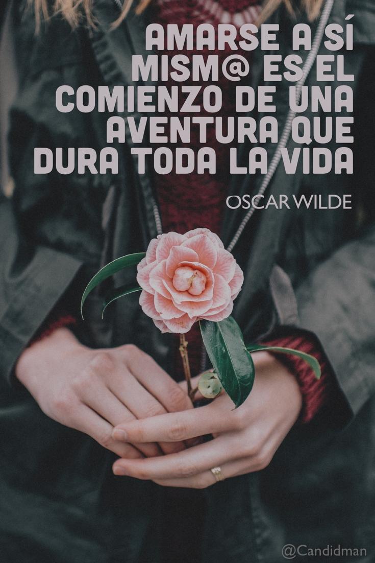 20160721 Amarse a sí mismo es el comienzo de una aventura que dura toda la vida - Oscar Wilde @Candidman pinterest