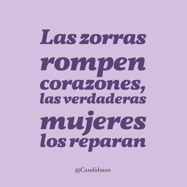 20160731 Las zorras rompen corazones, las verdaderas mujeres los reparan - @Candidman