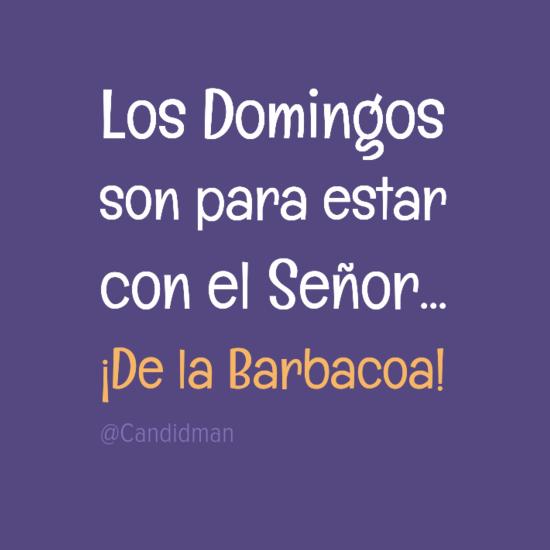 20160731 Los Domingos son para estar con el Señor... ¡De la barbacoa! - @Candidman