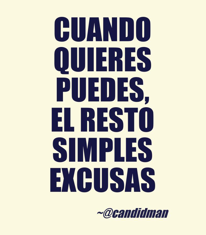 20160802 Cuando quieres puedes, el resto simples excusas - @Candidman