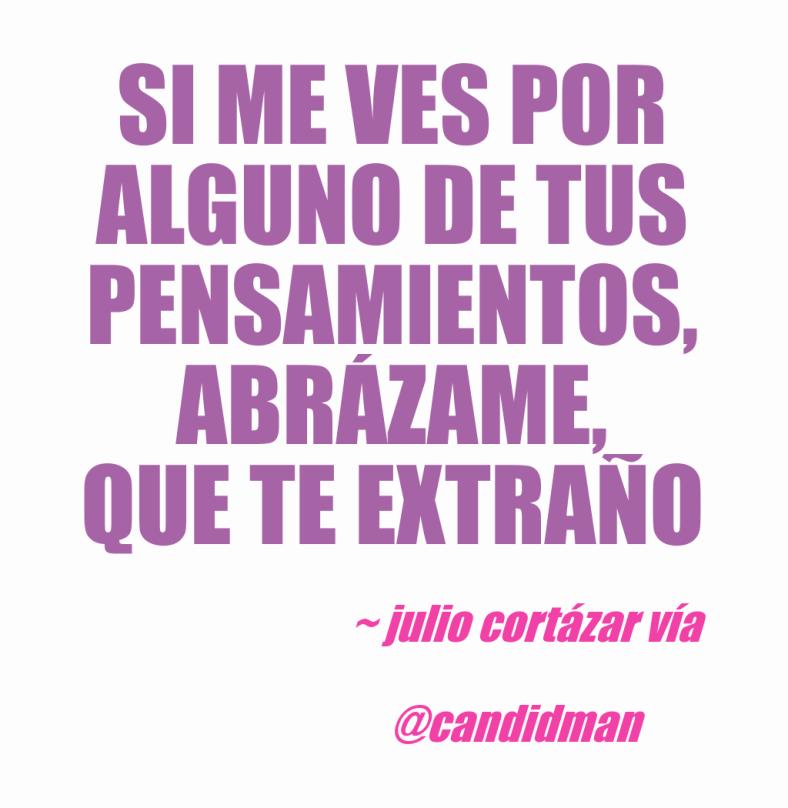 20160807 Si me ves por alguno de tus pensamientos, abrázame, que te extraño - Julio Cortázar @Candidman 3