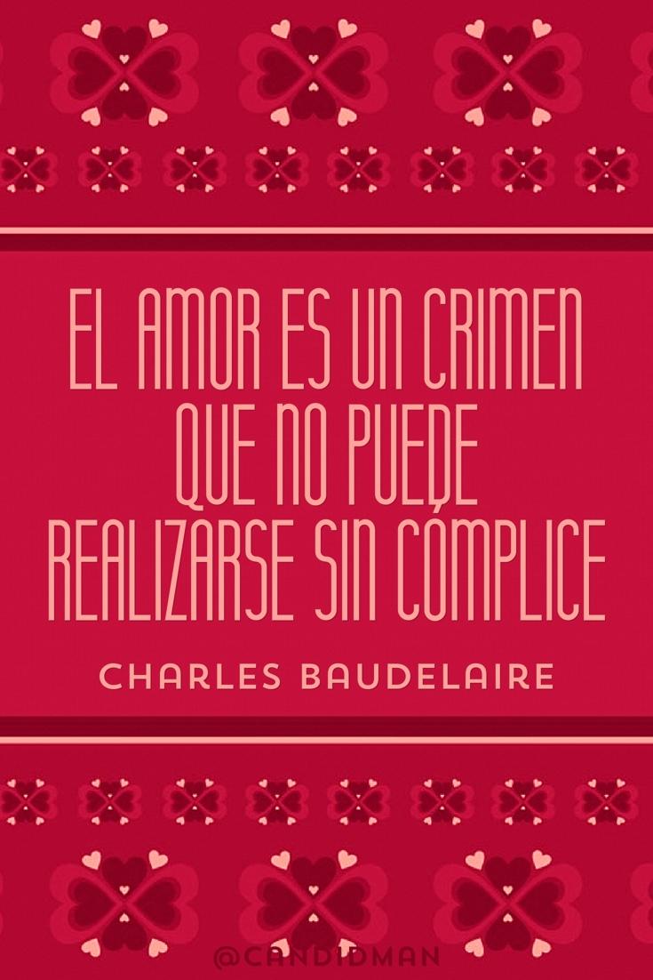 20160809 El amor es un crimen que no puede realizarse sin cómplice - Charles Baudelaire @Candidman 2 pinterest