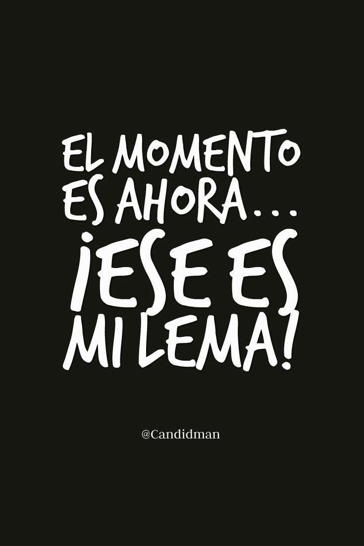 20160810 El momento es ahora... ¡Ese es mi lema! - @Candidman