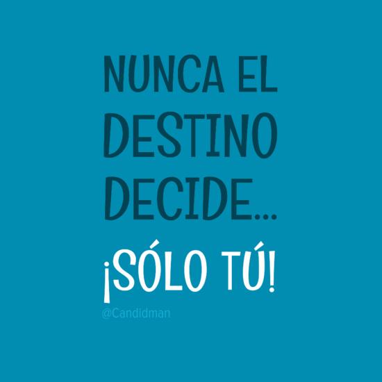 20160810 Nunca el destino decide... ¡Sólo tú! - @Candidman