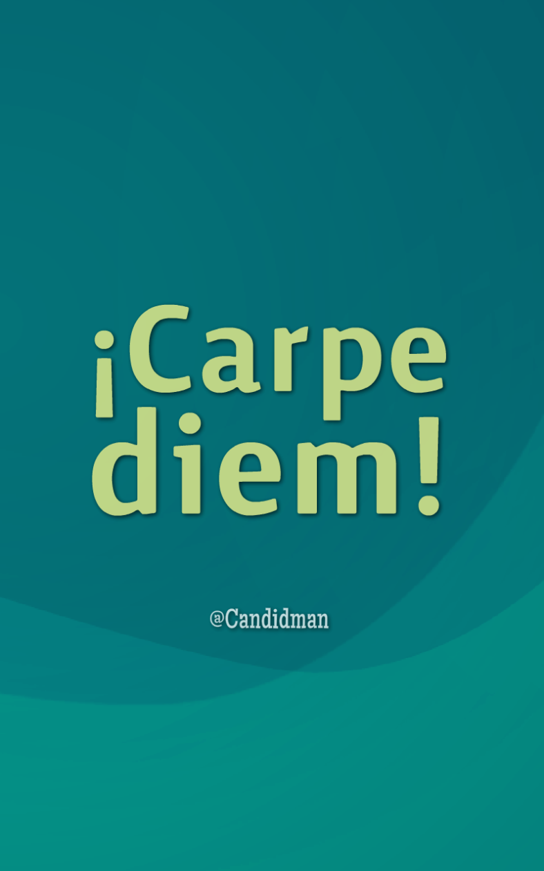 20160818 ¡Carpe diem! - @Candidman