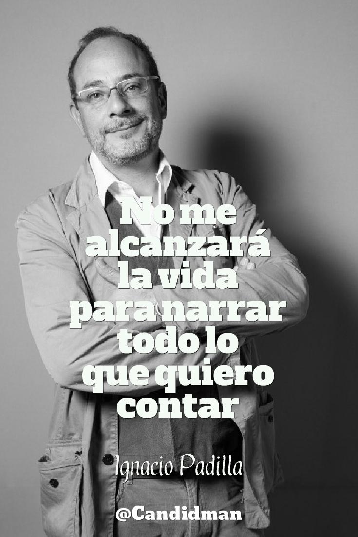 20160820 No me alcanzará la vida para narrar todo lo que quiero contar - Ignacio Padilla @Candidman