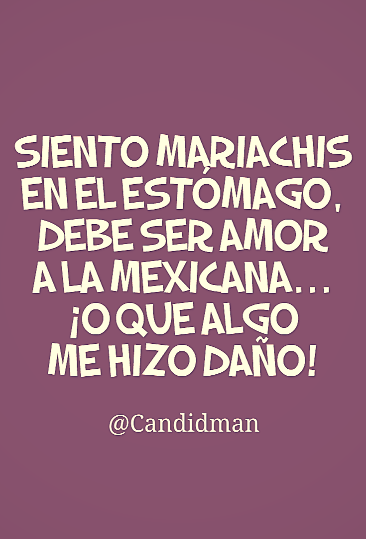 20160910-siento-mariachis-en-el-estomago-debe-ser-amor-a-la-mexicana-o-que-algo-me-hizo-dano-candidman-pinterest