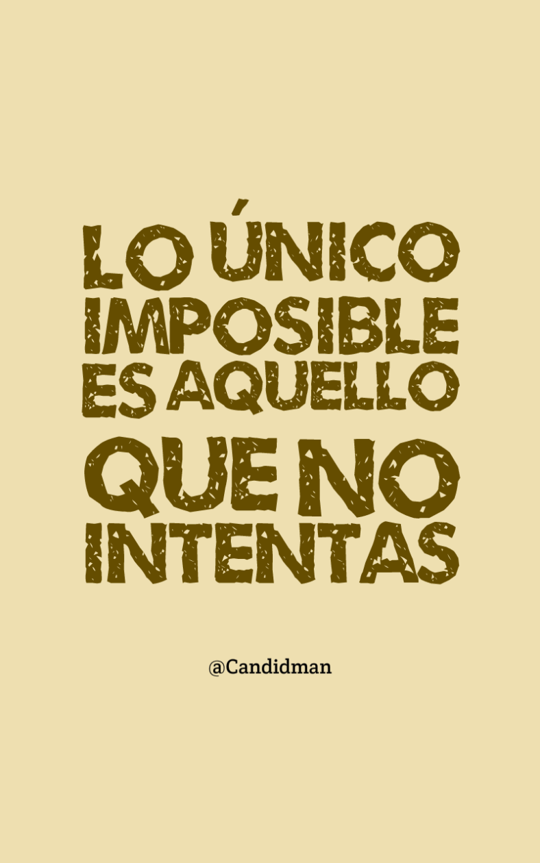 20160912-lo-unico-imposible-es-aquello-que-no-intentas-candidman-pinterest