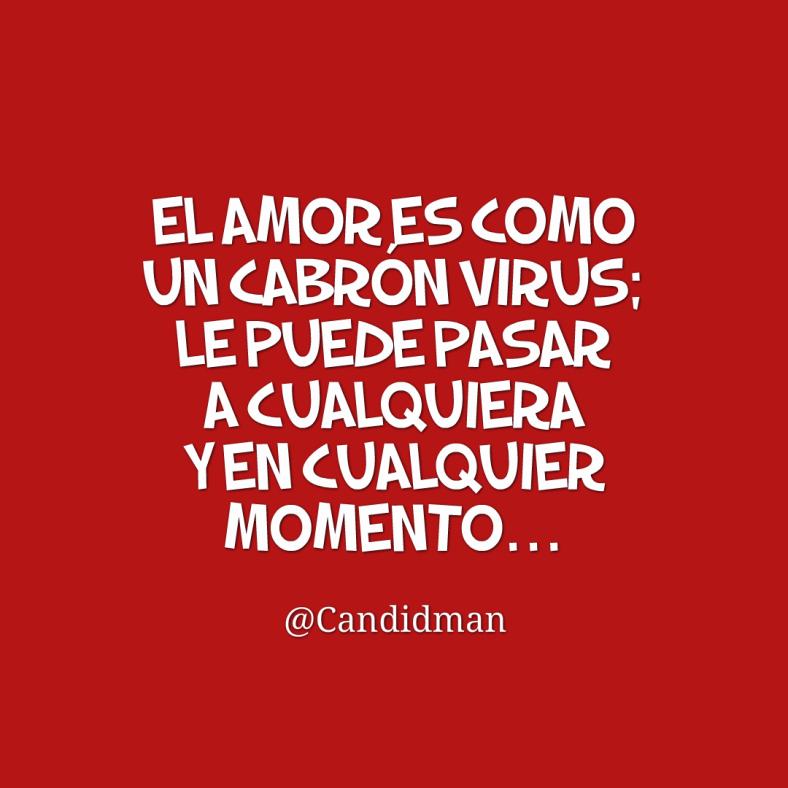 20160918-el-amor-es-como-un-cabron-virus-le-puede-pasar-a-cualquiera-y-en-cualquier-momento-candidman