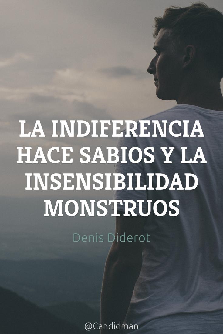 20160930-la-indiferencia-hace-sabios-y-la-insensibilidad-monstruos-denis-diderot-candidman-pinterest