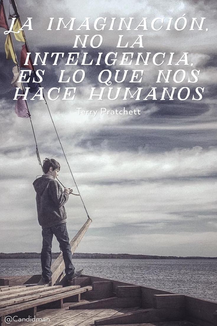 20161004-la-imaginacion-no-la-inteligencia-es-lo-que-nos-hace-humanos-terry-pratchett-candidman-pinterest