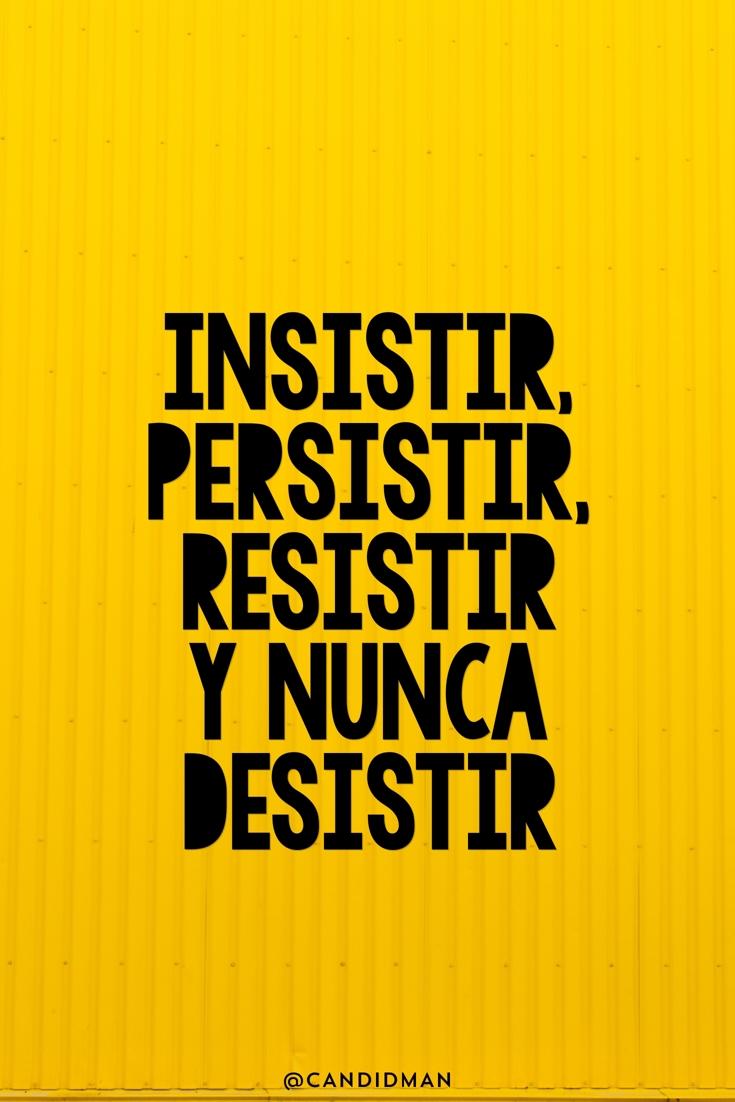 20161005-insistir-persistir-resistir-y-nunca-desistir-candidman-pinterest