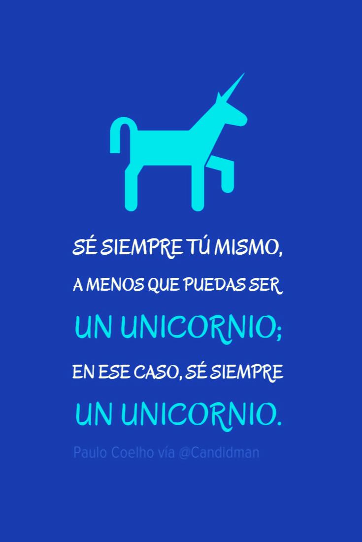 20161011-se-siempre-tu-mismo-a-menos-que-puedas-ser-un-unicornio-en-ese-caso-se-siempre-un-unicornio-paulo-coelho-candidman-pinterest