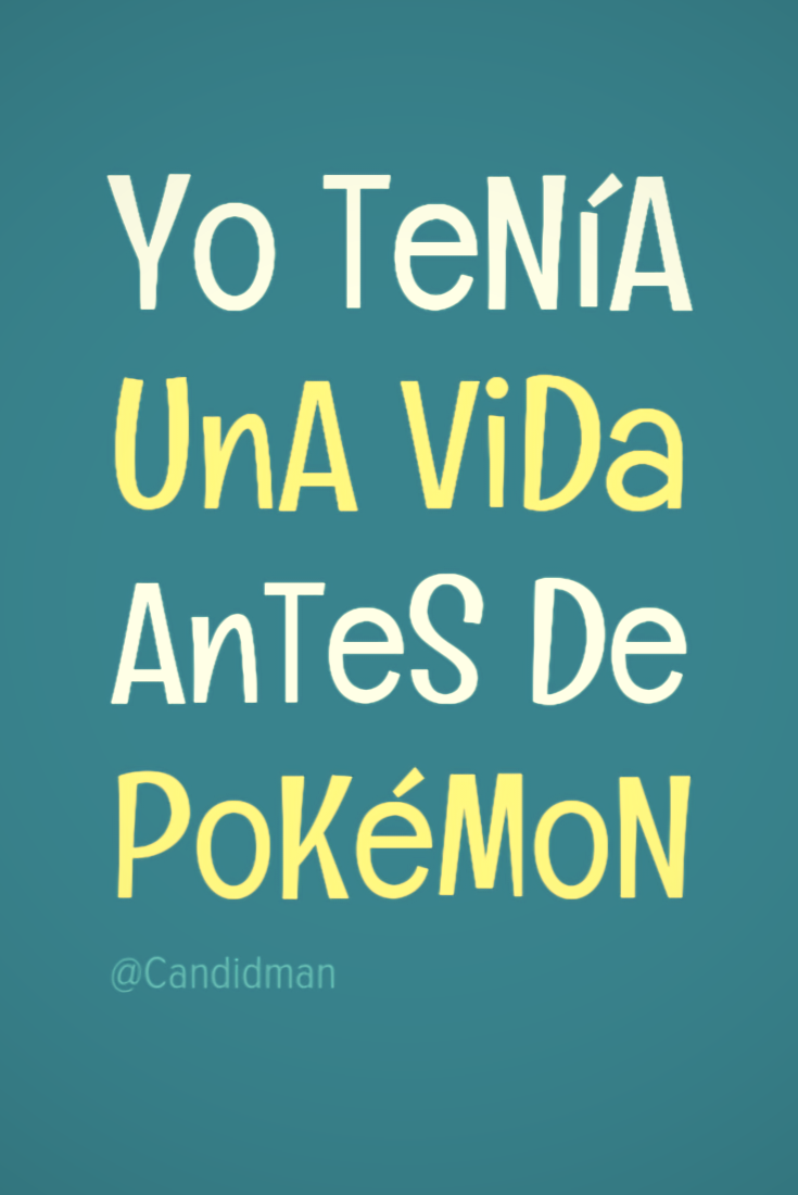 20161016-yo-tenia-una-vida-antes-de-pokemon-candidman-pinterest