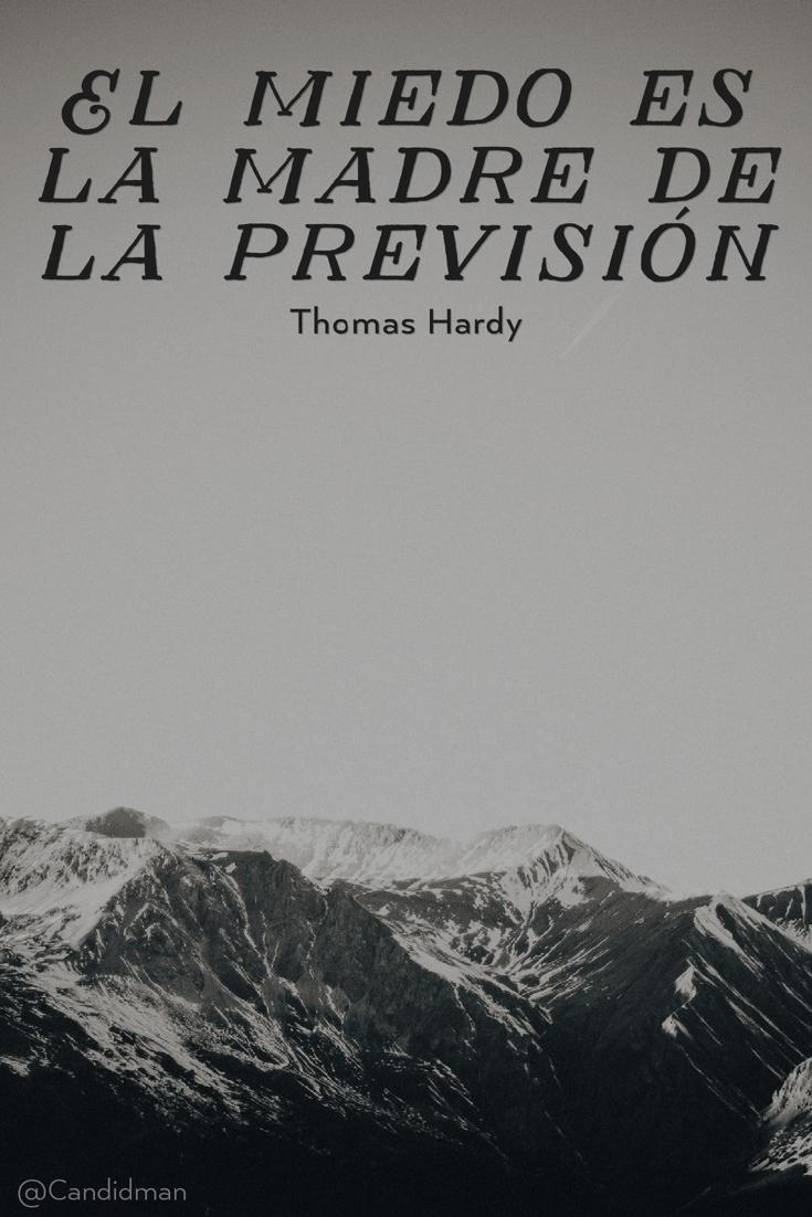 20161020-el-miedo-es-la-madre-de-la-prevision-thomas-hardy-candidman-pinterest