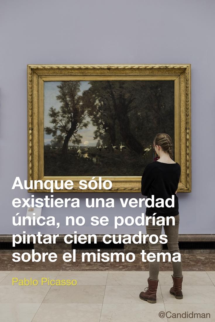 20161025-aunque-solo-existiera-una-verdad-unica-no-se-podrian-pintar-cien-cuadros-sobre-el-mismo-tema-pablo-picasso-candidman-pinterest