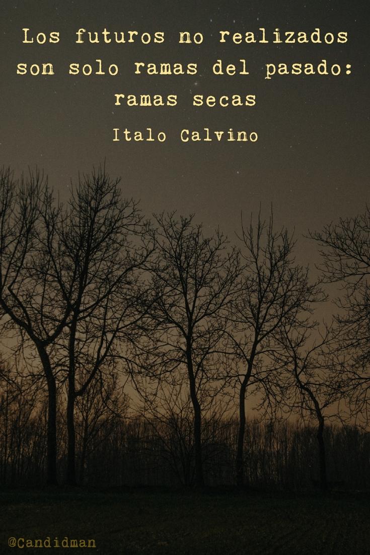 20161025-los-futuros-no-realizados-son-solo-ramas-del-pasado-ramas-secas-italo-calvino-candidman-pinterest