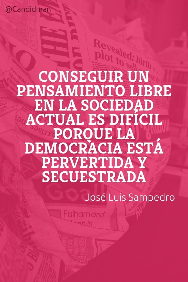20161027-conseguir-un-pensamiento-libre-en-la-sociedad-actual-es-dificil-porque-la-democracia-esta-pervertida-y-secuestrada-jose-luis-sampedro-candidman-pinterest