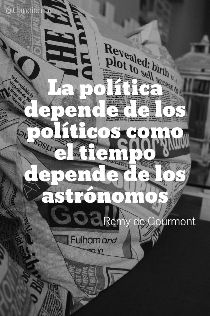 20161108-la-politica-depende-de-los-politicos-como-el-tiempo-depende-de-los-astronomos-remy-de-gourmont-candidman-pinterest