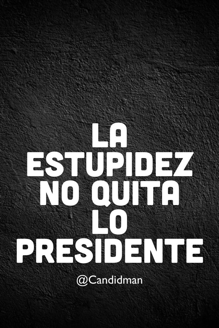 20161109-la-estupidez-no-quita-lo-presidente-candidman-pinterest