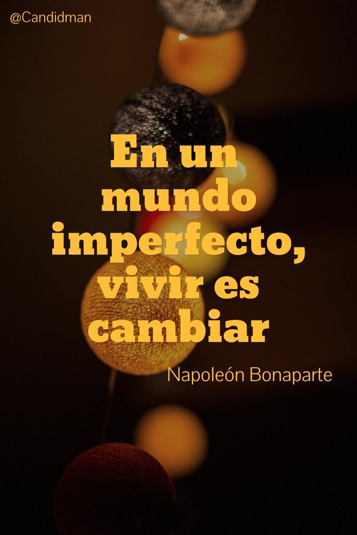 20161116-en-un-mundo-imperfecto-vivir-es-cambiar-napoleon-bonaparte-candidman-pinterest
