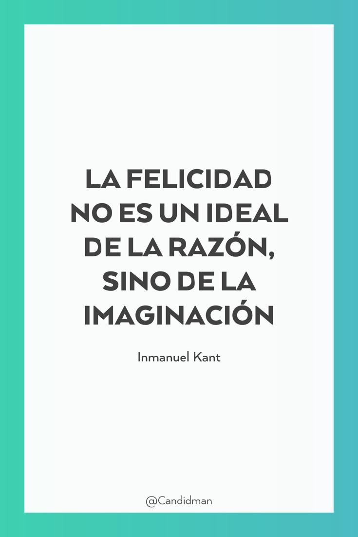20161201-la-felicidad-no-es-un-ideal-de-la-razon-sino-de-la-imaginacion-inmanuel-kant-candidman-pinterest