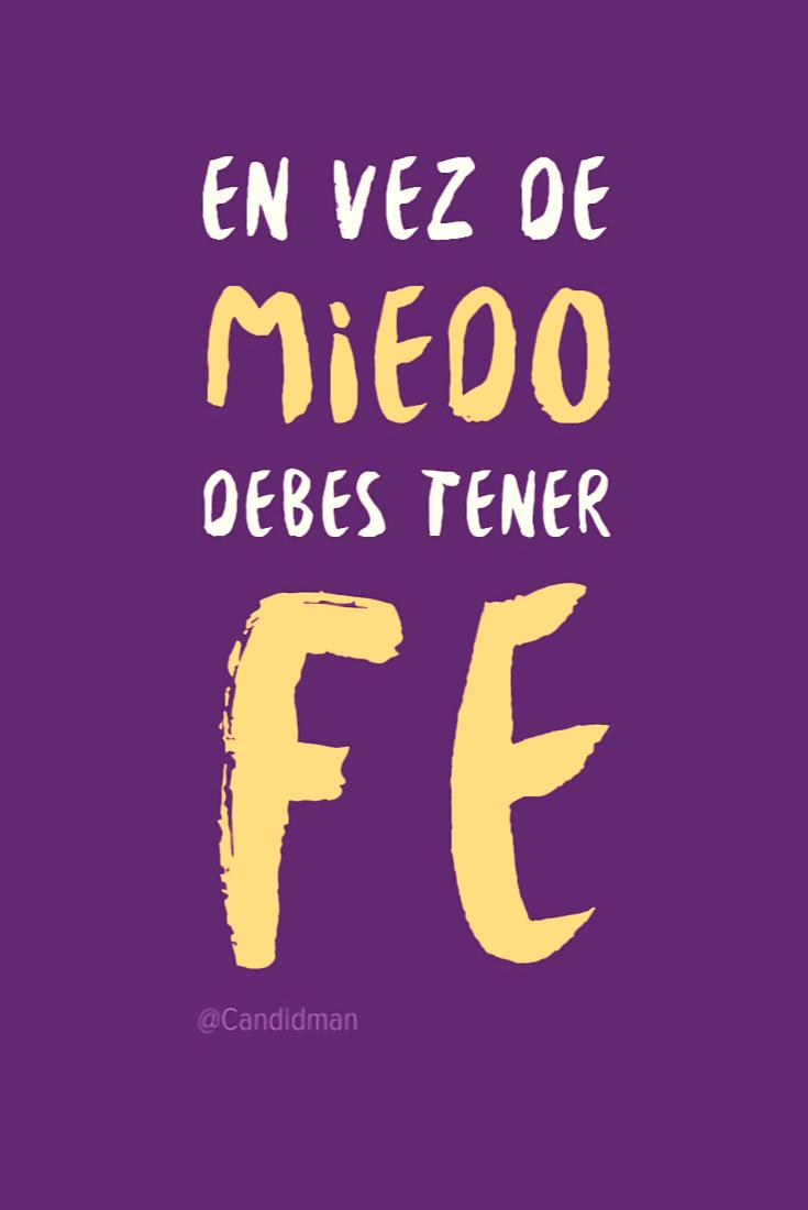 20161204-en-vez-de-miedo-debes-tener-fe-candidman-pinterest