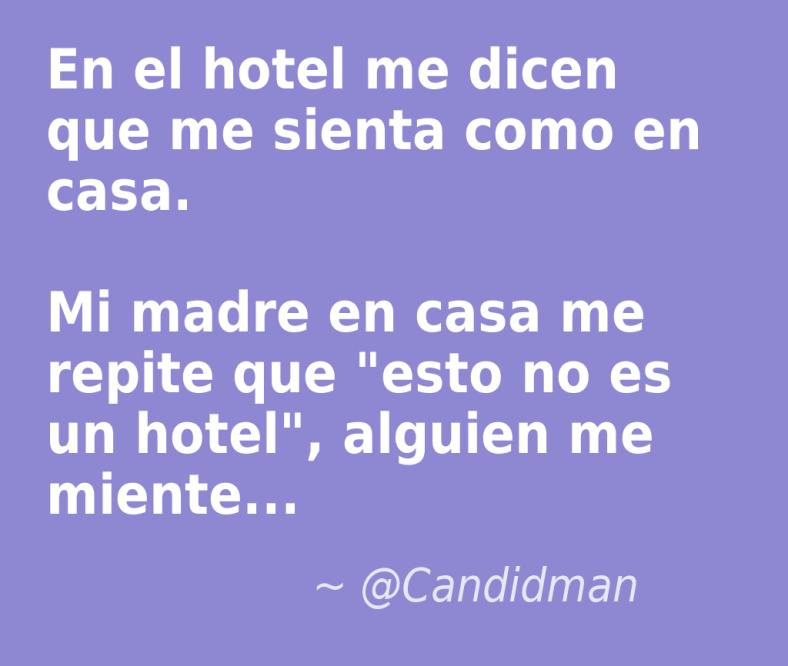 20161210-en-el-hotel-me-dicen-que-me-sienta-como-en-casa-mi-madre-en-casa-me-repite-que-esto-no-es-un-hotel-alguien-me-miente-candidman