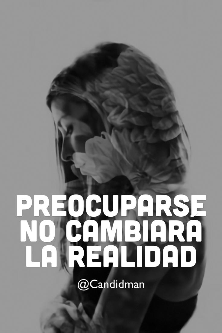 20161213-preocuparse-no-cambiara-la-realidad-candidman-pinterest