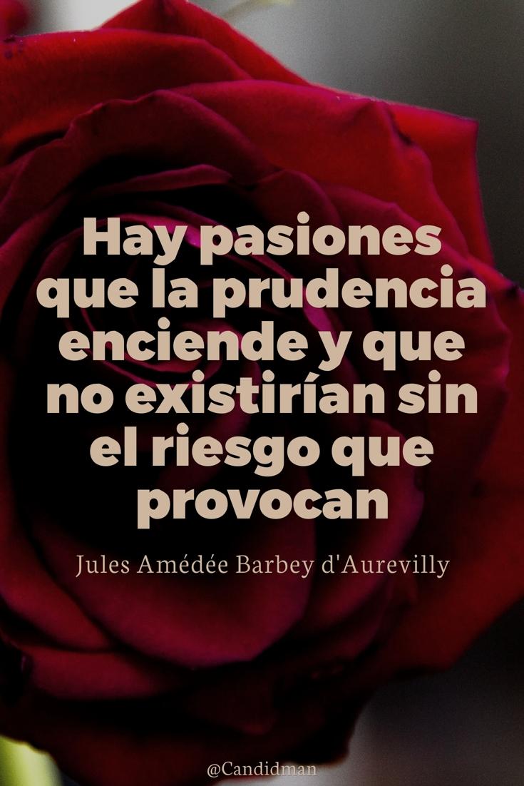 20161215-hay-pasiones-que-la-prudencia-enciende-y-que-no-existirian-sin-el-riesgo-que-provocan-jules-amedee-barbey-daurevilly-candidman-pinterest