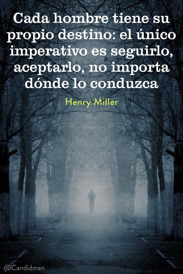 20161227-cada-hombre-tiene-su-propio-destino-el-unico-imperativo-es-seguirlo-aceptarlo-no-importa-donde-lo-conduzca-henry-miller-candidman-pinterest