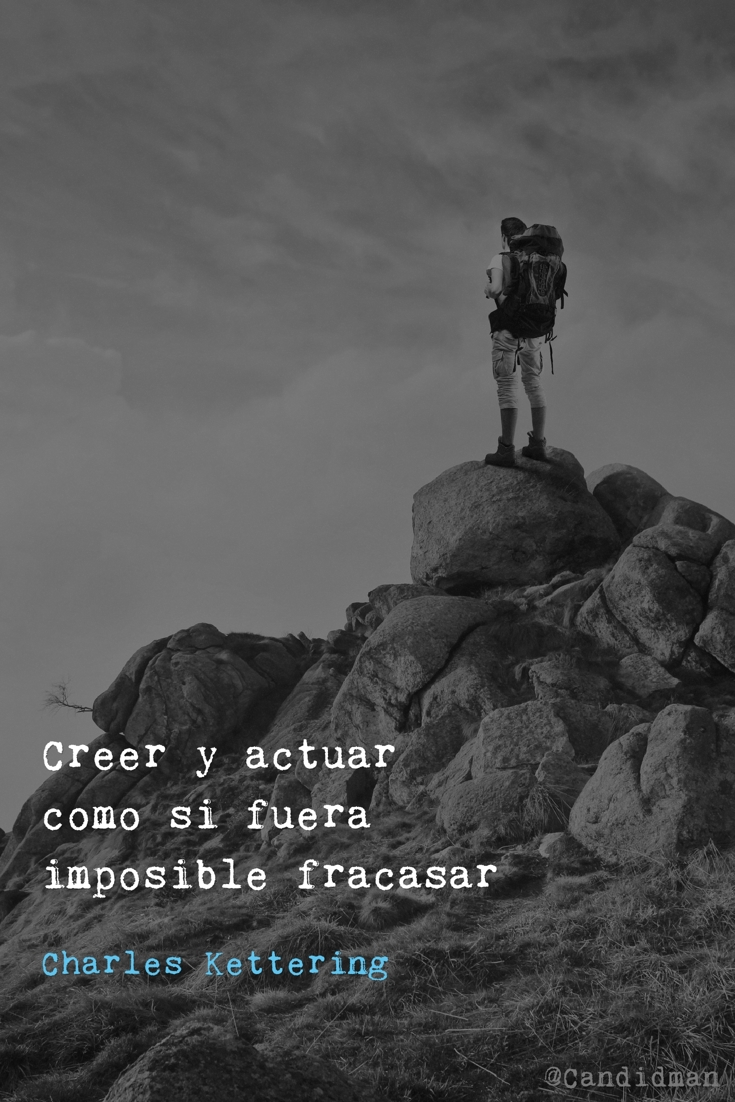 20161227-creer-y-actuar-como-si-fuera-imposible-fracasar-charles-kettering-candidman-pinterest
