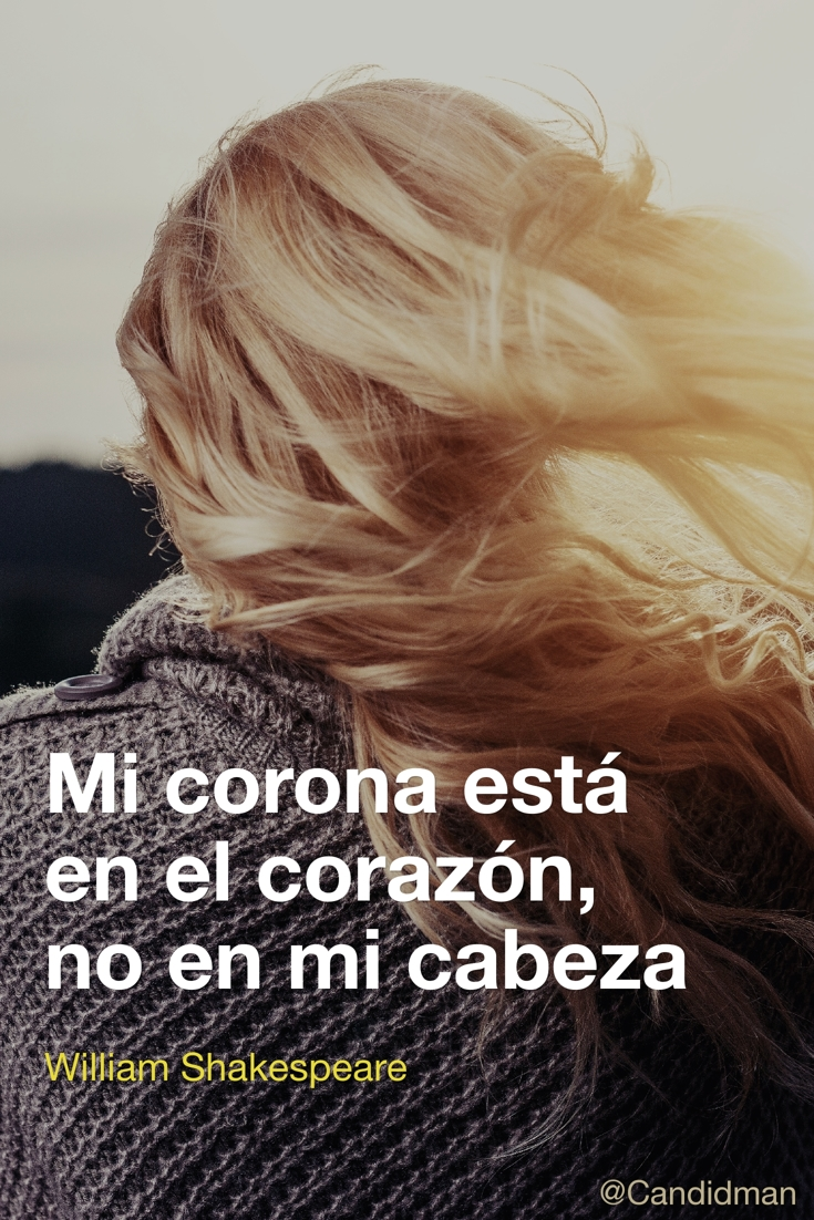 20170106-mi-corona-esta-en-el-corazon-no-en-mi-cabeza-william-shakespeare-candidman-pinterest