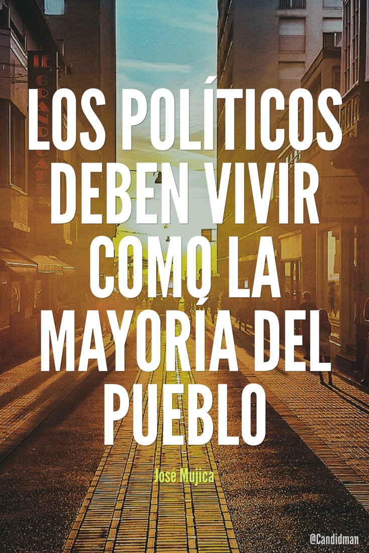 20170109-los-politicos-deben-vivir-como-la-mayoria-del-pueblo-jose-mujica-candidman-pinterest