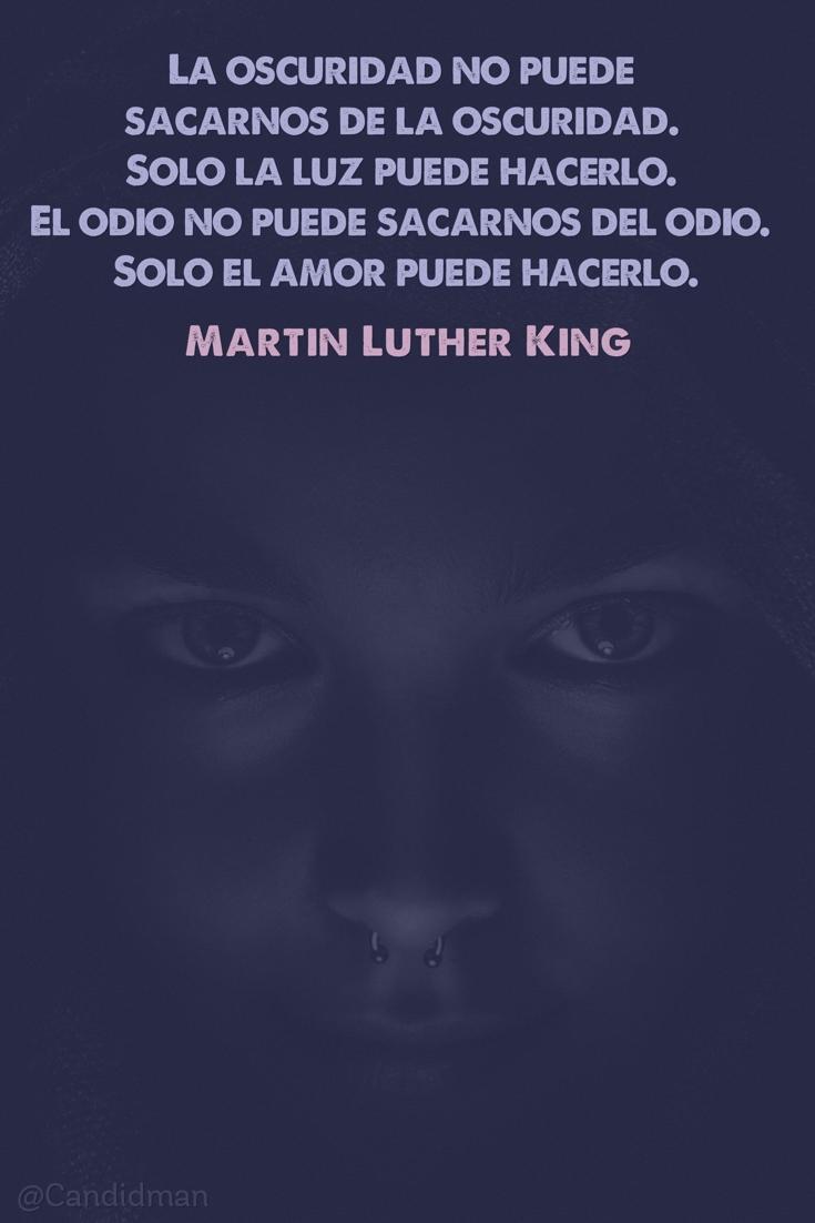 20170110-la-oscuridad-no-puede-sacarnos-de-la-oscuridad-solo-la-luz-puede-hacerlo-el-odio-no-puede-sacarnos-del-odio-solo-el-amor-puede-hacerlo-martin-luther-king-candidman-pinterest
