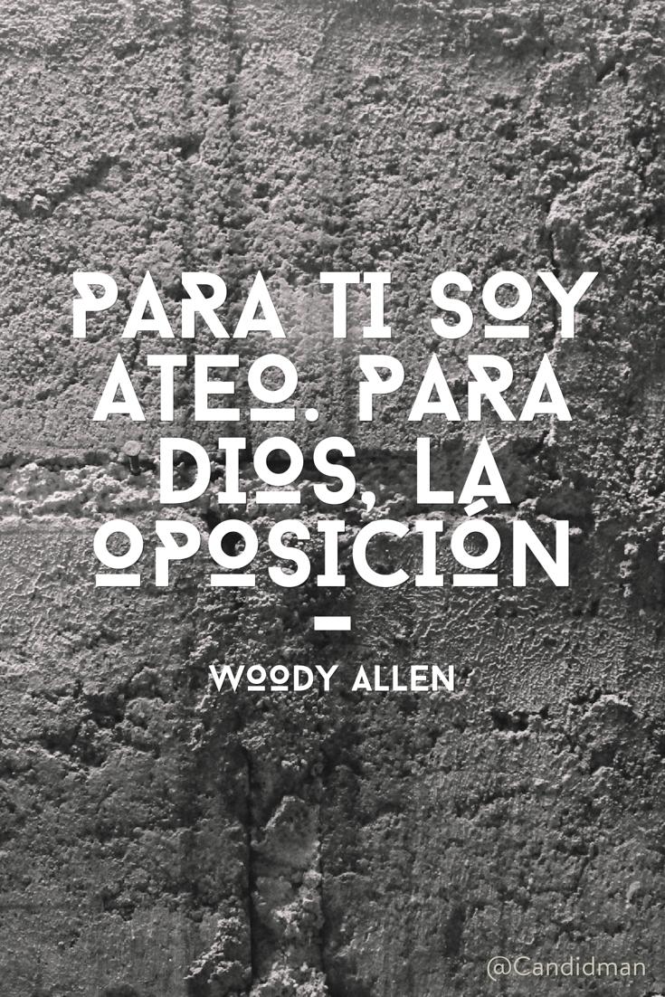 20170113-para-ti-soy-ateo-para-dios-la-oposicion-woody-allen-candidman-pinterest