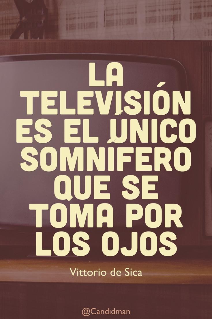 20170118-la-television-es-el-unico-somnifero-que-se-toma-por-los-ojos-vittorio-de-sica-candidman-pinterest