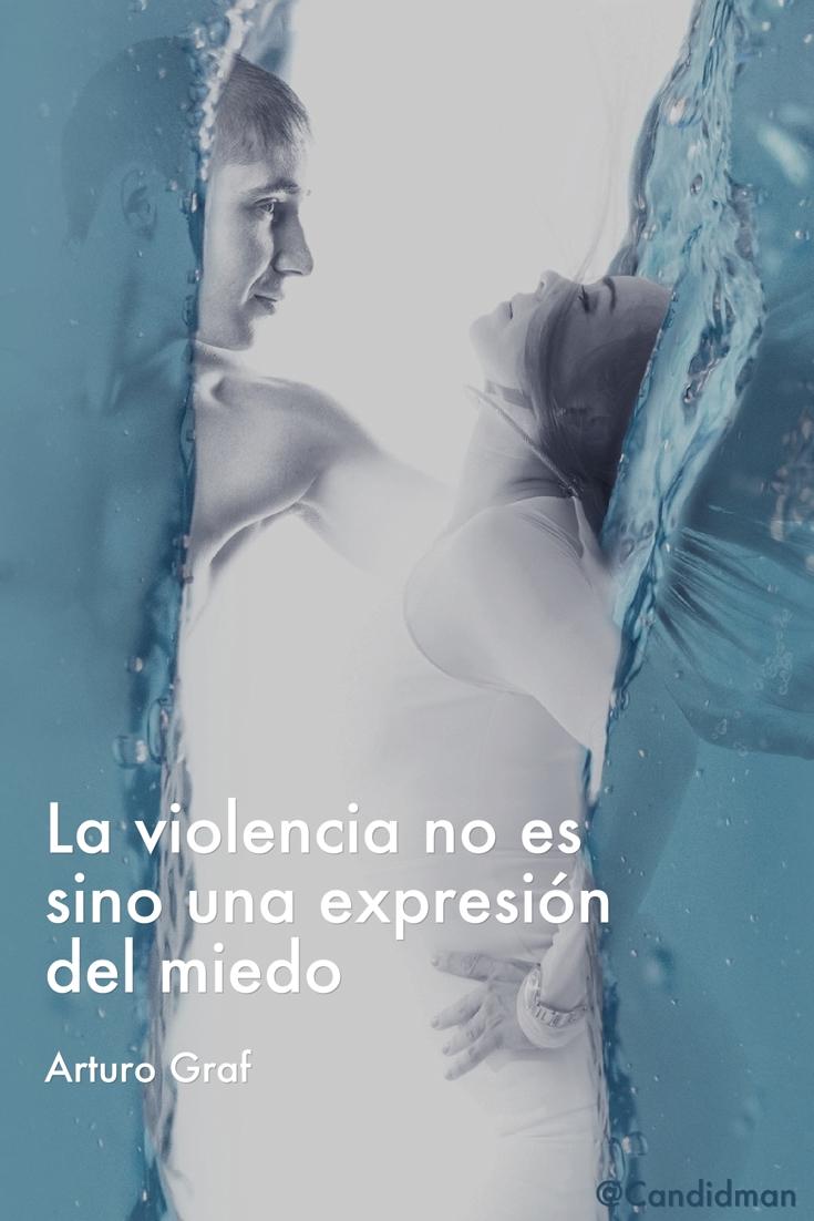 20170125-la-violencia-no-es-sino-una-expresion-del-miedo-arturo-graf-candidman-pinterest