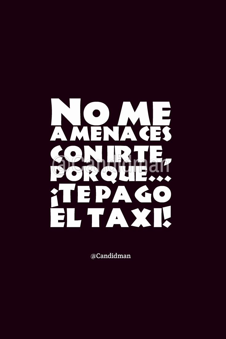 20170128-no-me-amenaces-con-irte-porque-te-pago-el-taxi-candidman-watermark-pinterest