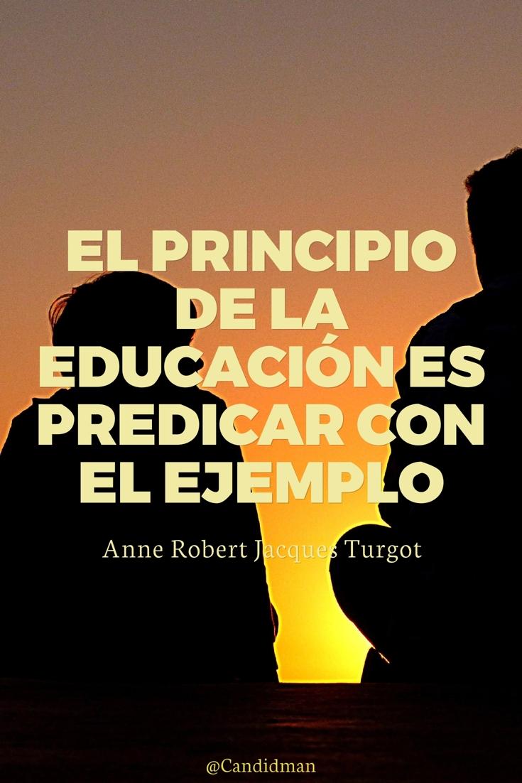 20170131-el-principio-de-la-educacion-es-predicar-con-el-ejemplo-anne-robert-jacques-turgot-candidman-pinterest