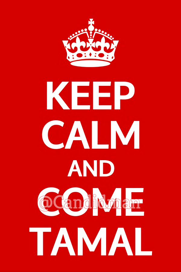 20170202-keep-calm-and-come-tamal-candidman-pinterest