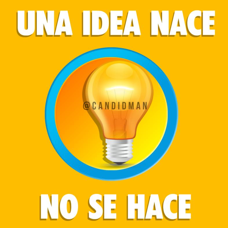 20170206-una-idea-nace-no-se-hace-candidman-instagram
