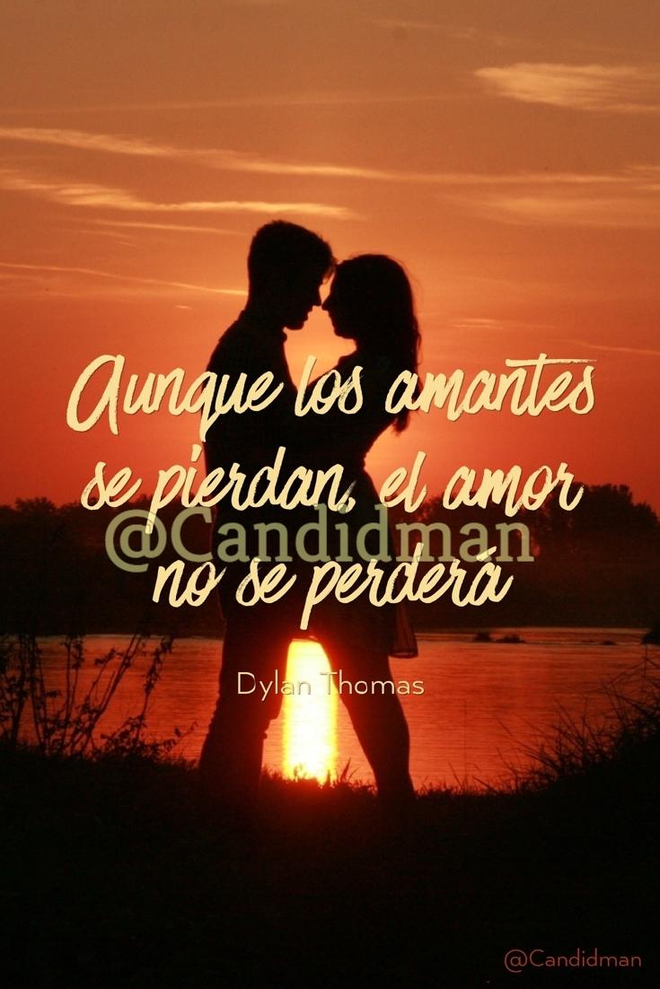 20170213-aunque-los-amantes-se-pierdan-el-amor-no-se-perdera-dylan-thomas-candidman-pinterest-watermark