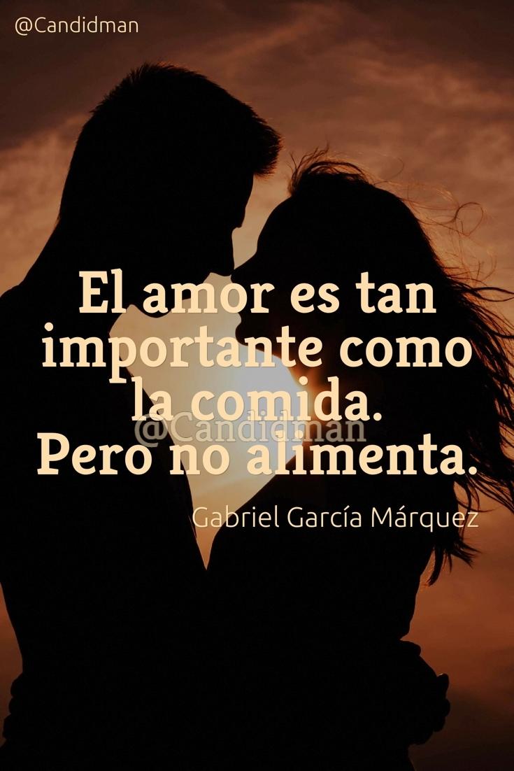 20170213-el-amor-es-tan-importante-como-la-comida-pero-no-alimenta-gabriel-garcia-marquez-candidman-pinterest-watermark